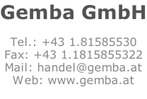 Gemba GmbH  Tel.: +43 1.81585530 Fax: +43 1.1815855322 Mail: handel@gemba.at Web: www.gemba.at